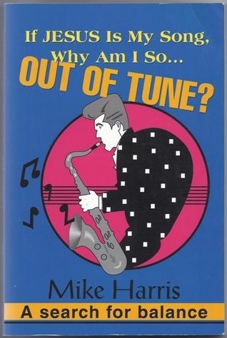 If Jesus Is My Song, Why Am I So Out Of Tune?  by  Mike Harris