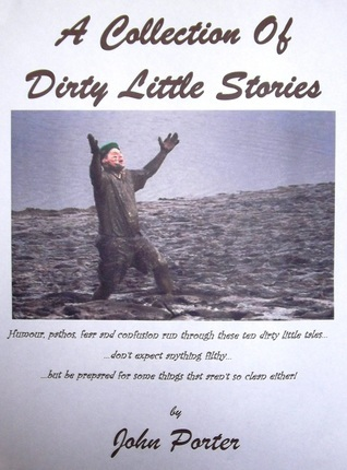 A Collection Of Dirty Little Stories  by  John Porter
