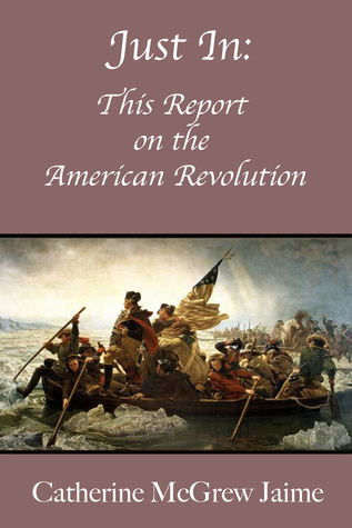 Just In: This Report on the American Revolution  by  Catherine  Jaime