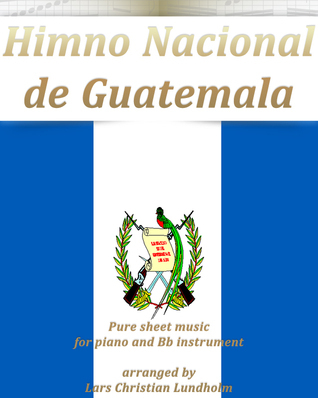 Himno Nacional de Guatemala Pure sheet music for piano and Bb instrument arranged Lars Christian Lundholm by Pure Sheet music