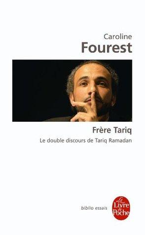 Frère Tariq: Le double discours de Tariq Ramadan Caroline Fourest