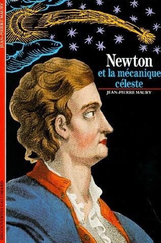Newton et la mécanique céleste  by  Jean-Pierre Maury
