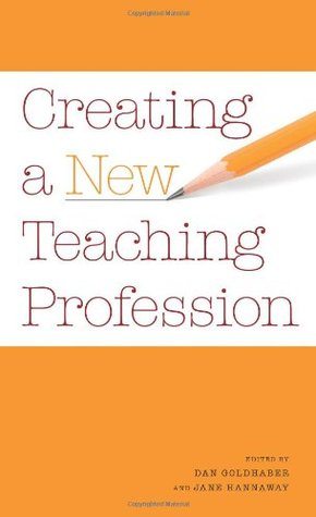Creating A New Teaching Profession Dan Goldhaber