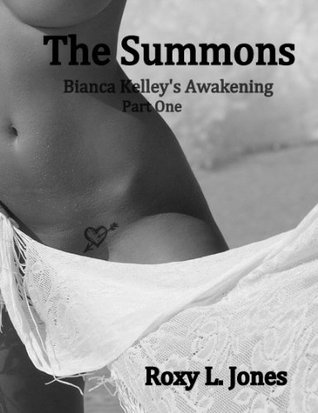 The Summons (Bianca Kelleys Awakening - Part One)  by  Roxy L. Jones