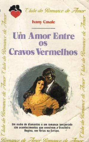 Um Amor Entre Os Cravos Vermelhos  by  Ivany Casale