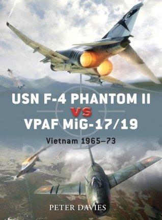 USN F-4 Phantom II vs VPAF MiG-17/19: Vietnam 1965-73 Peter E. Davies