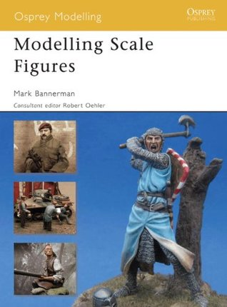 Modelling Scale Figures  by  Mark Bannerman