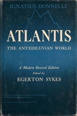 Atlantis The Antediluvian World A Modern Revised Edition  by  Ignatius L. Donnelly
