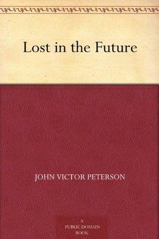 Lost in the Future John Victor Peterson