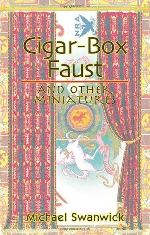 Cigar-Box Faust and Other Miniatures Michael Swanwick