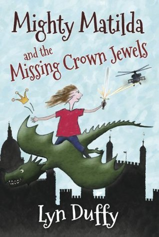 Mighty Matilda and the Missing Crown Jewels Lyn Duffy