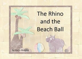 The Rhino and the Beach Ball (Beary James Series) Stacie Murphy
