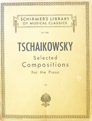 Tschaikowsky: Selected Compositions for the Piano (Schirmers Library of Musical Classics, Vol.1634) P. I. Tschaikowsky