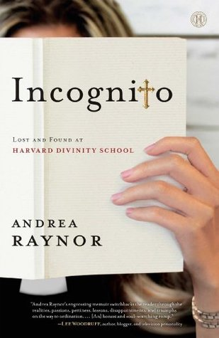 Incognito: Lost and Found at Harvard Divinity School  by  Andrea Raynor
