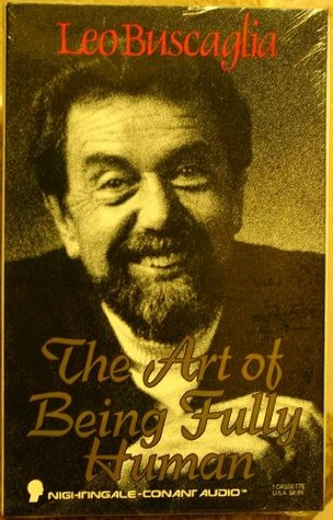 Art of Being Fully Human  by  Leo Buscaglia