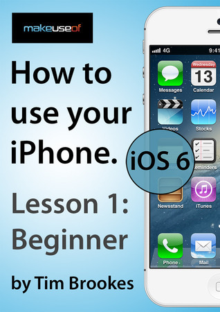 How To Use Your iPhone iOS 6: Lesson 1: Beginners Tim Brookes
