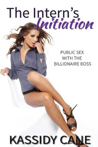 The Interns Initiation: Public Sex with the Billionaire Boss (The Intern Series)  by  Kassidy Cane