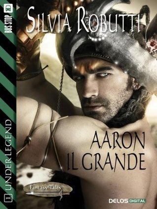 Aaron il grande (Fantasy Tales Under Legend, #1)  by  Silvia Robutti
