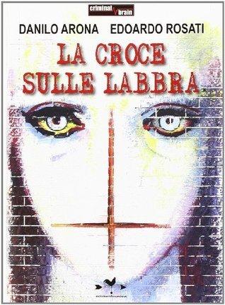 La croce sulle labbra  by  Danilo Arona