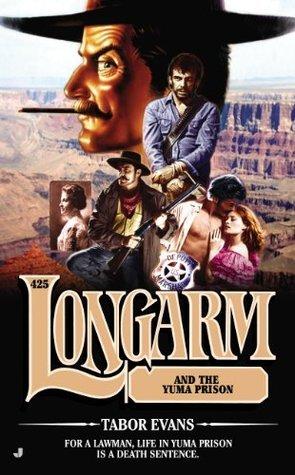 Longarm 425: Longarm and the Yuma Prison Tabor Evans