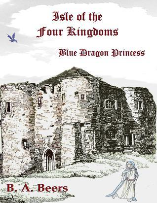 Blue Dragon Princess (Isle of the Four Kingdoms, #1)  by  B.A. Beers