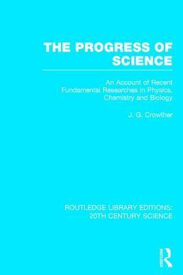 The Progress of Science: An Account of Recent Fundamental Researches in Physics, Chemistry and Biology  by  James Hopwood Jeans