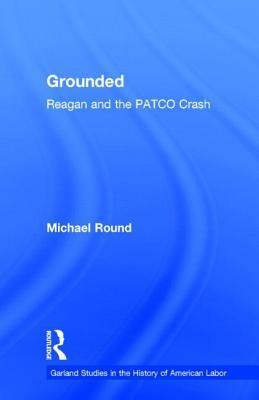 Grounded: Reagan and the Patco Crash  by  Michael Round