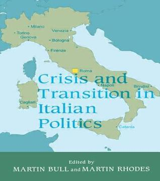 Crisis and Transition in Italian Politics Martin J. Bull