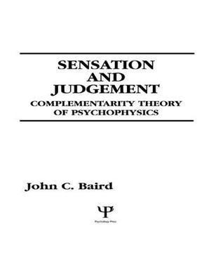 Sensation and Judgment: Complementarity Theory of Psychophysics John C. Baird