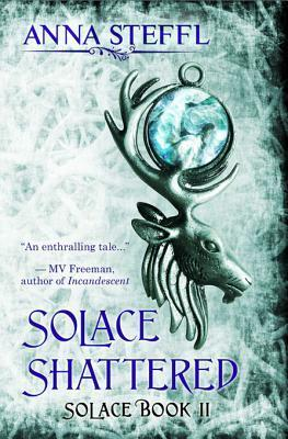 Solace Shattered: Solace Book II Anna Steffl