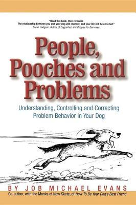 People, Pooches and Problems: Understanding, Controlling and Correcting Problem Behavior in Your Dog Job Michael Evans