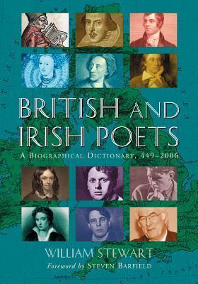 British and Irish Poets: A Biographical Dictionary, 449-2006 William Stewart
