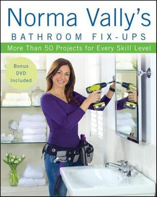Norma Vallys Bathroom Fix-Ups: More Than 50 Projects for Every Skill Level  by  Norma Vally