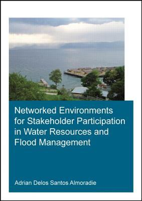 Networked Environments for Stakeholder Participation in Water Resources and Flood Management  by  Adrian Delos Santos Almoradie