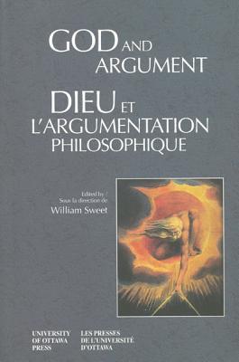 God and Argument - Dieu Et LArgumentation Philosophique William Sweet