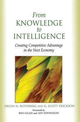 From Knowledge to Intelligence: Creating Competitive Advantage in the Next Economy Helen N. Rothberg