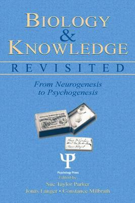 Biology and Knowledge Revisited: From Neurogenesis to Psychogenesis Meeting Staff Jean Piaget Society