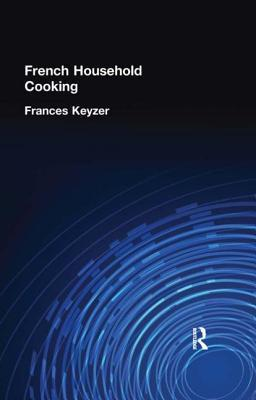 French Household Cookery  by  Frances Keyser