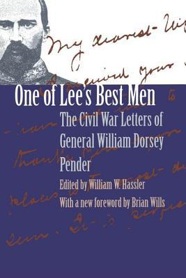 One of Lees Best Men: The Civil War Letters of General William Dorsey Pender  by  William Woods Hassler