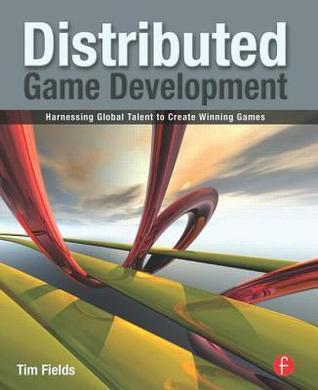 Distributed Game Development: Harnessing Global Talent to Create Winning Games  by  Tim Fields