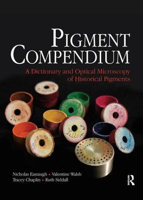 Pigment Compendium: A Dictionary and Optical Microscopy of Historic Pigments: A Dictionary and Optical Microscopy of Historic Pigments  by  Nicholas Eastaugh