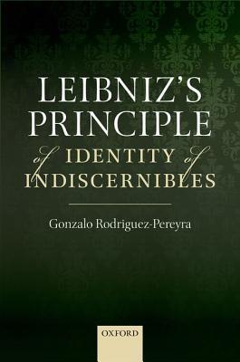 Leibnizs Principle of Identity of Indiscernibles  by  Gonzalo Rodriguez-Pereyra