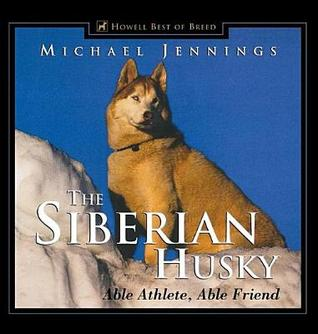 The Siberian Husky: Able Athlete, Able Friend  by  Michael Jennings