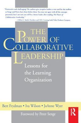 The Power of Collaborative Leadership: Lessons for the Learning Organization  by  Bert Frydman