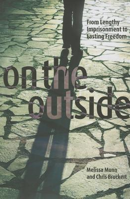 On the Outside: From Lengthy Imprisonment to Lasting Freedom  by  Melissa Munn