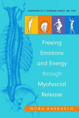 Freeing Emotions and Energy Through Myofascial Release Noah Karrasch