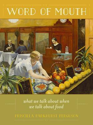 Word of Mouth: What We Talk About When We Talk About Food  by  Priscilla Parkhurst Ferguson