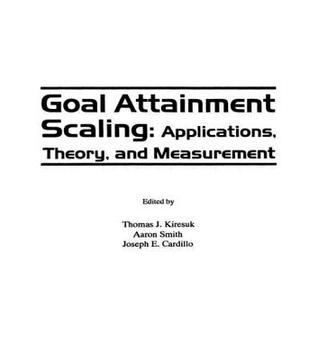 Goal Attainment Scaling: Applications, Theory, and Measurement  by  Kiresuk