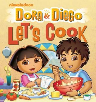 Dora and Diego: Lets Cook  by  Lisa Kingsley