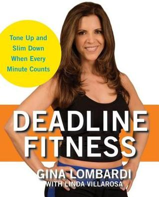 Deadline Fitness: Tone Up and Slim Down When Every Minute Counts  by  Gina Lombardi